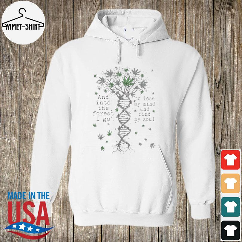 Cannabis DNA and into the forest I go to lose my mind s hoodie