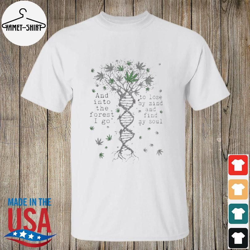 Cannabis DNA and into the forest I go to lose my mind shirt