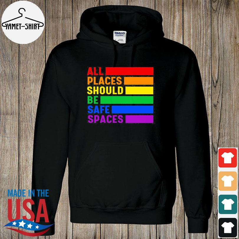 Official All Places Should Be Safe Spaces LGBT Shirt hoodie