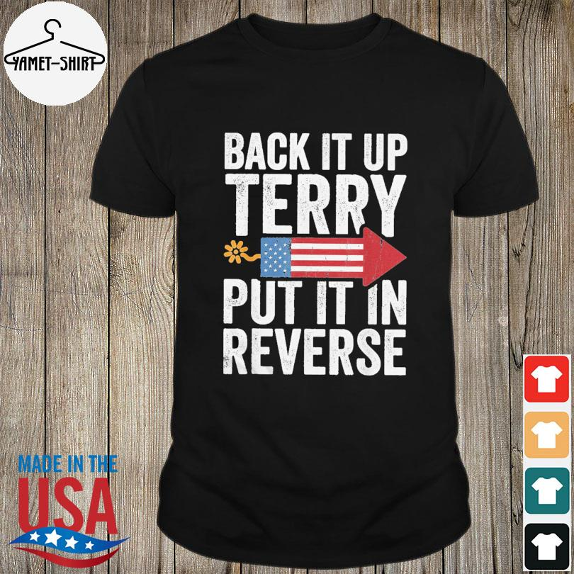 Official Back it up terry put it in reverse shirt