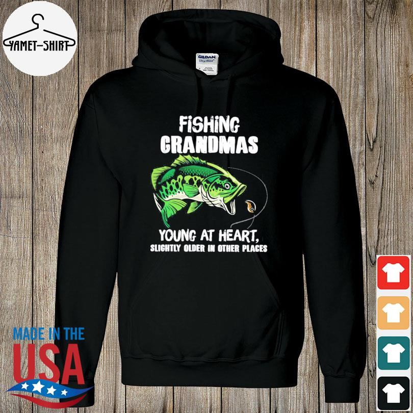 Official Fishing grandmas young at heart slightly older in other place s hoodie