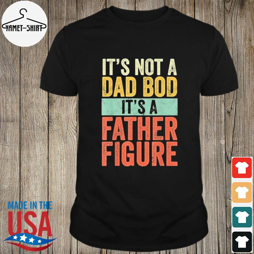 Official It's not a dad bod it's a father figure shirt