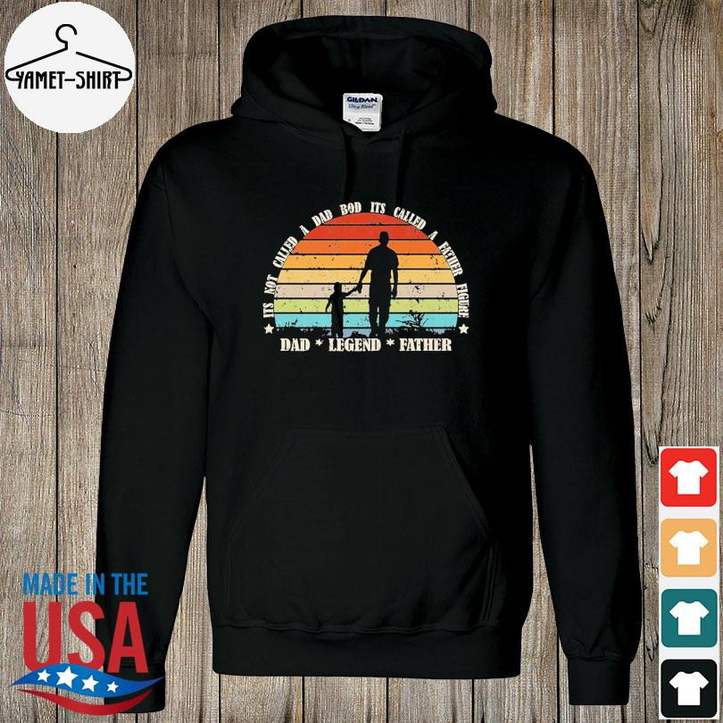 Official Its not a dad bod its a father figure dad legend father vintage s hoodie