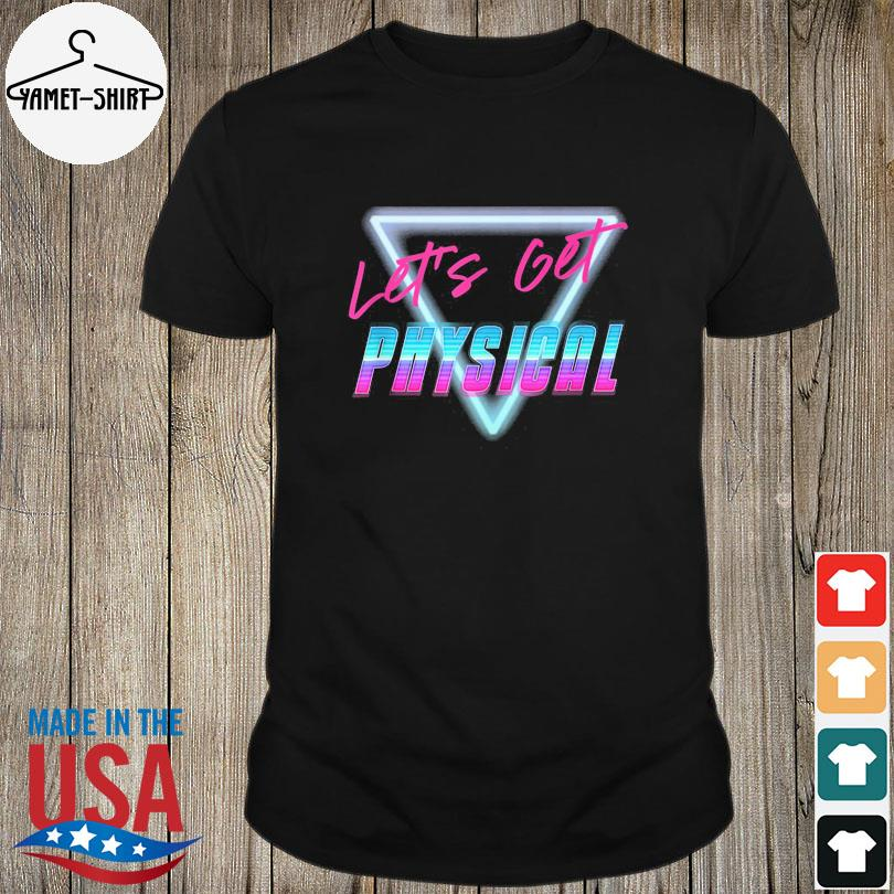 Official Let's get physical shirt