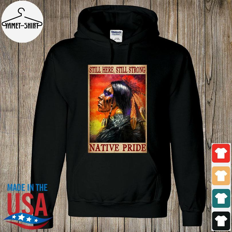 Official Still here still strong Native pride s hoodie