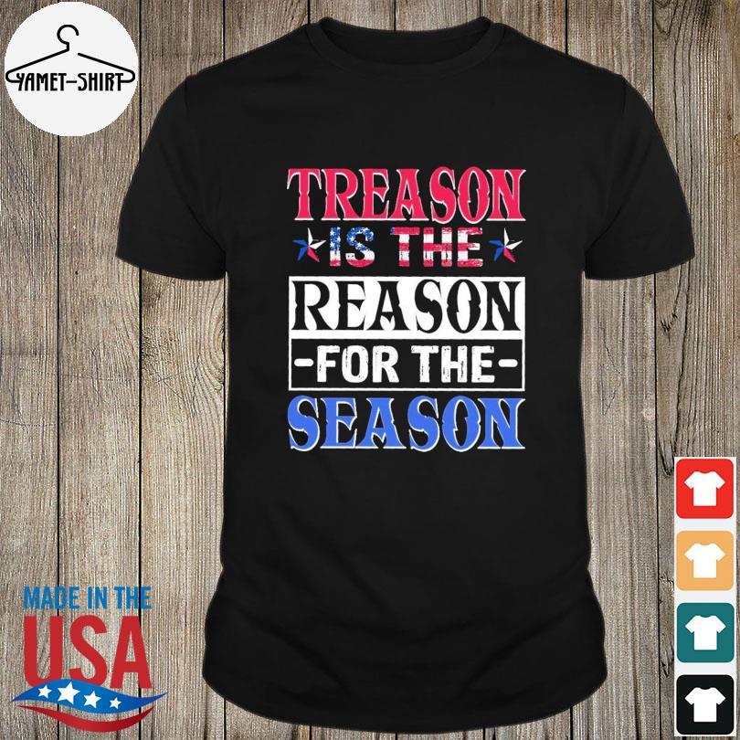 Official Treason is the reason for the season shirt