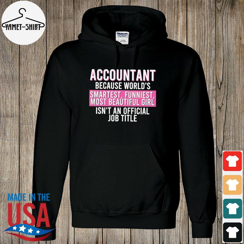 Accountant because world's smartest funniest most beautiful girl isn't an official job title s hoodie