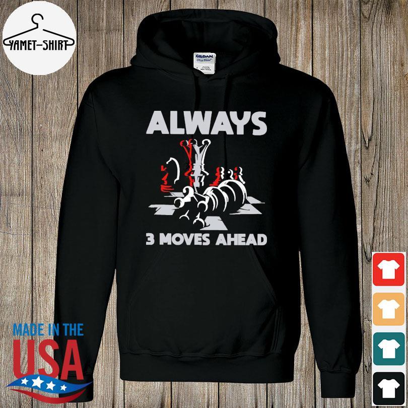 Always 3 moves ahead s hoodie
