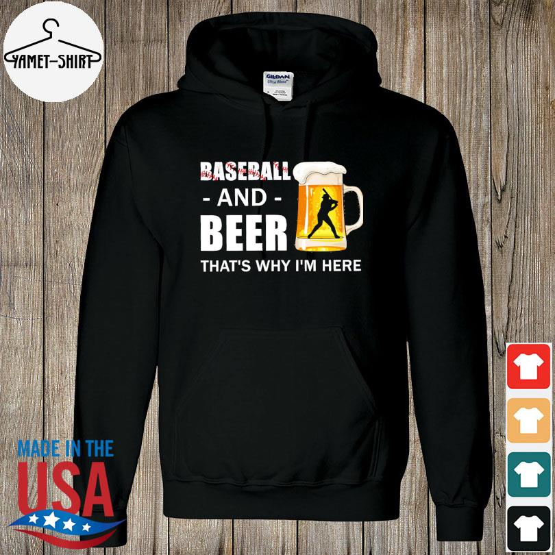 Baseball and beer thats why I'm here s hoodie