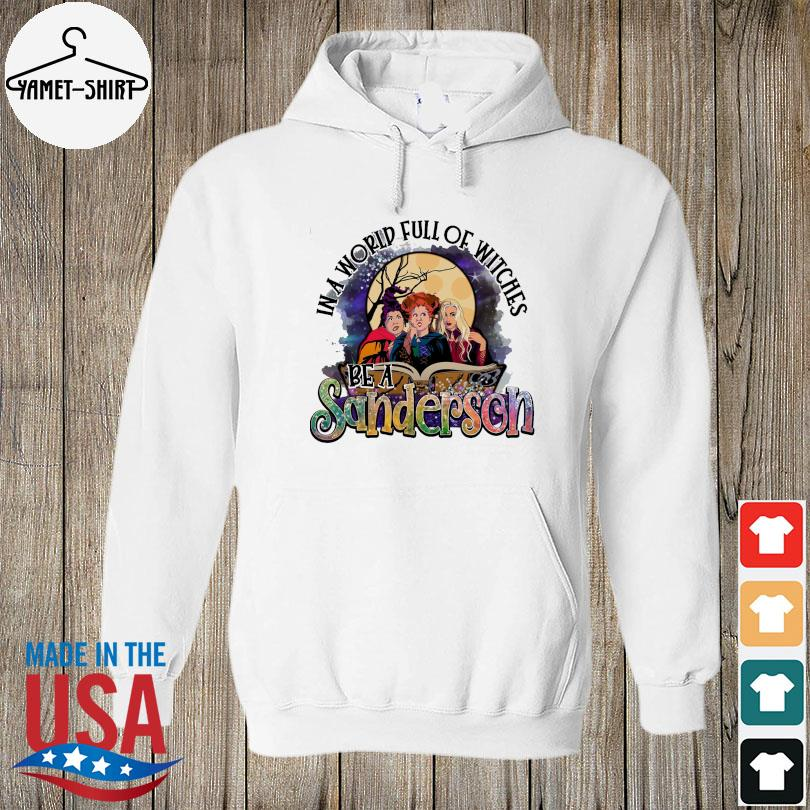 Hocus pocus in a world full of witches be a sanderson halloween s hoodie