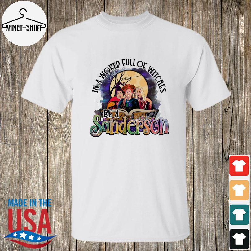 Hocus pocus in a world full of witches be a sanderson halloween shirt