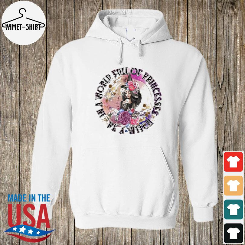 In a world full of princesses be a witch halloween s hoodie