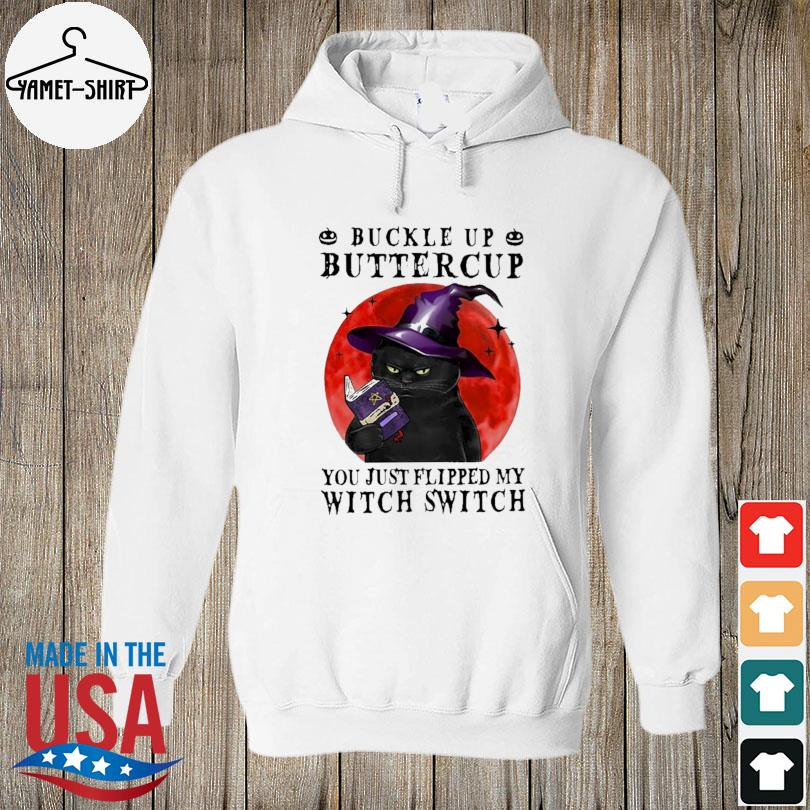Official Black Cat buckle up buttercup you just flipped my Witch Switch Halloweens hurt hoodie