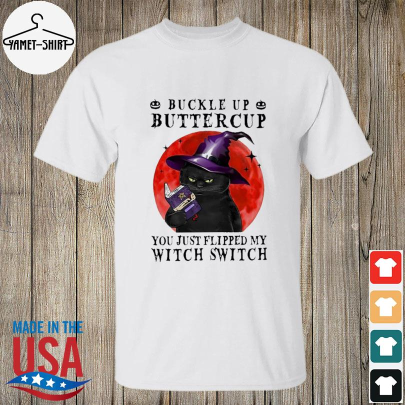 Official Black Cat buckle up buttercup you just flipped my Witch Switch Halloweens hurt