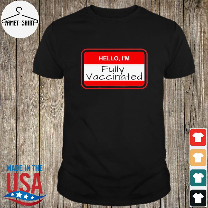 Official Hello I'm fully vaccinated name tag vaccination pro vaccine shirt