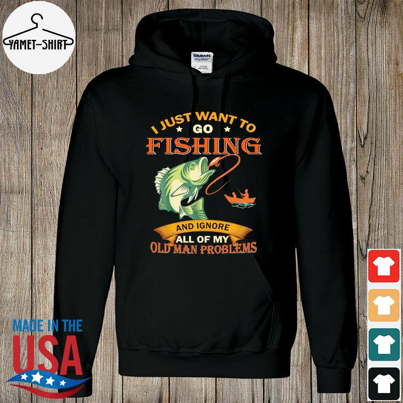Official I just want to go fishing and ignore all of my old man problems s hoodie