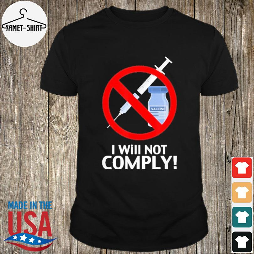 Official I Will Not Comply Vaccine shirt