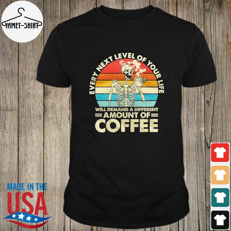 Official Skull every next level of your life will demand a different amount of Coffee vintage shirt