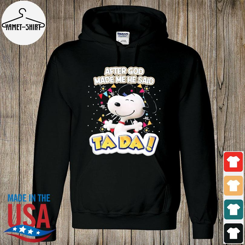 Official Snoopy after god made me he said Ta Da s hoodie