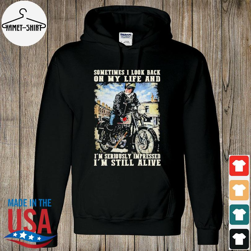 Official Sometimes I look back I'm seriously impressed I'm still alive s hoodie