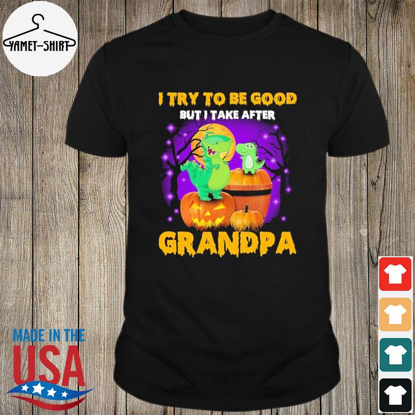 Dinosaur I try to be good but I take after grandpa Halloween Shirt