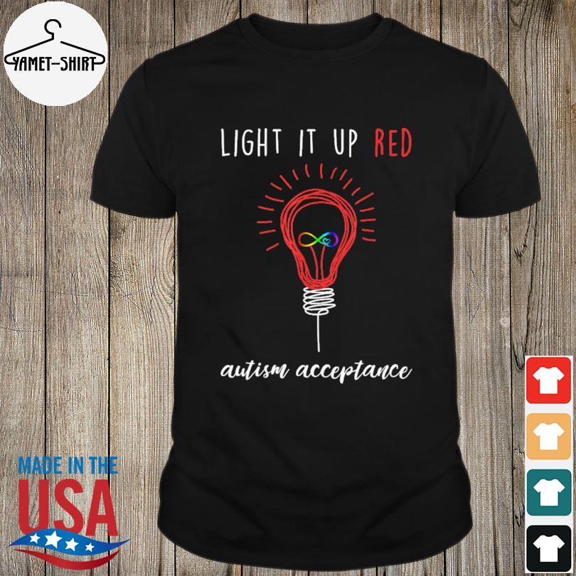 Light it up red Autism acceptance shirt