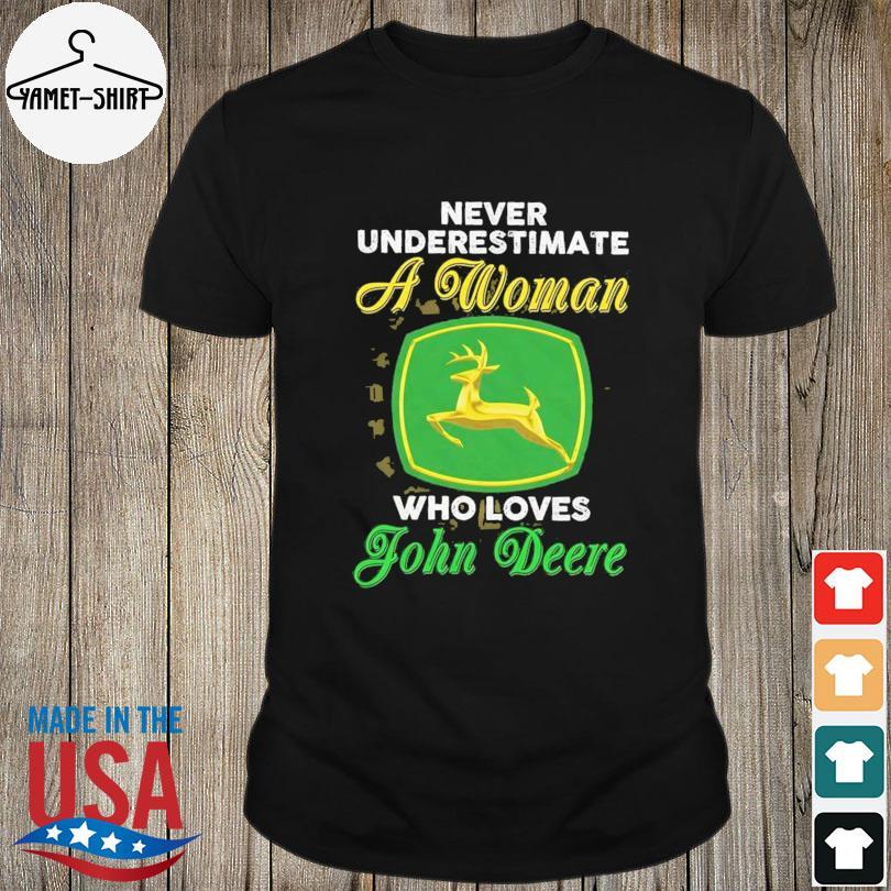 Never underestimate an old man a woman who loves John Deere shirt