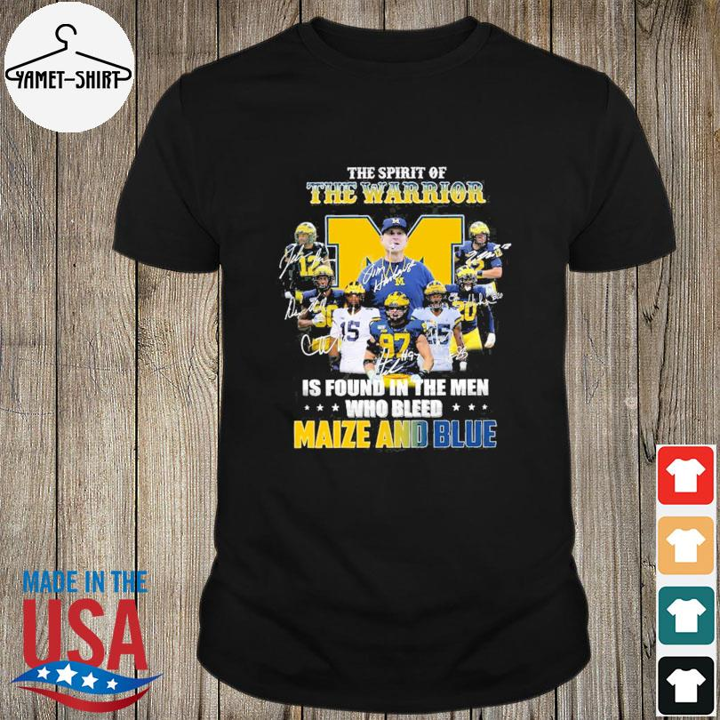 The spirit of the warrior is found in the men who bleed maize and blue signatures shirt