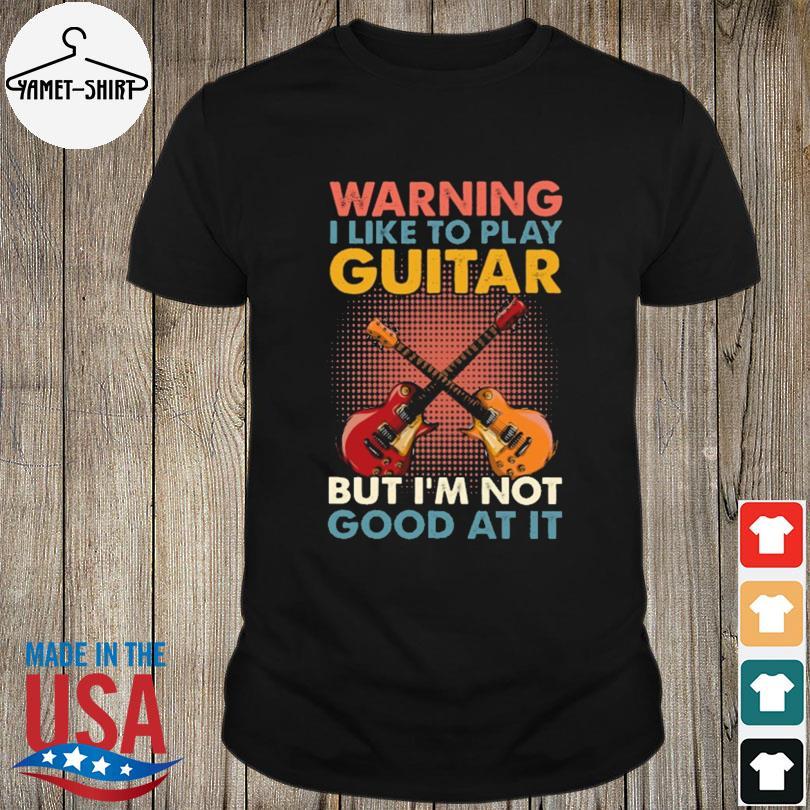 Warning I Like To Play Guitar But I'm Not Good At It Retro Shirt